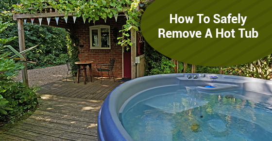 How To Safely Remove A Hot Tub