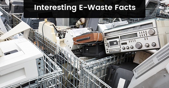 Interesting E-Waste Facts