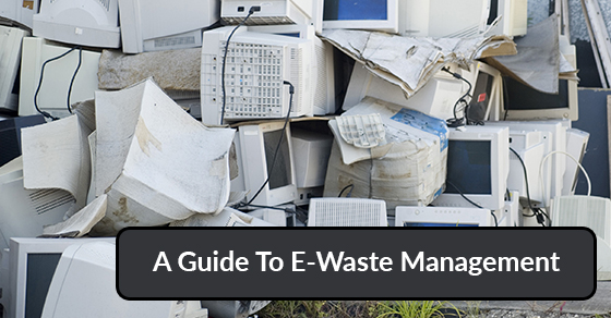 A Guide To E-Waste Management