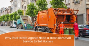 Real Estate Agents Need a Trash Removal  Service to Sell Homes