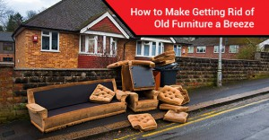 How to Make Getting Rid of Old Furniture a Breeze
