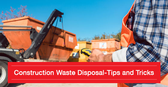 Construction Waste Disposal-Tips and Tricks