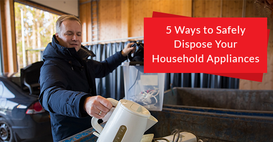 5 Ways to Safely Dispose Your Household Appliances