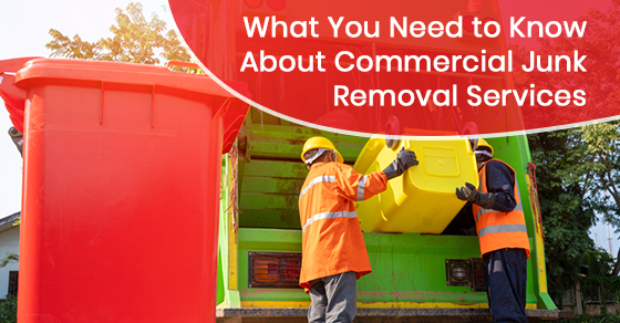 What you need to know about commercial junk removal services